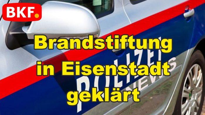 Brandstiftung in Eisenstadt geklärt